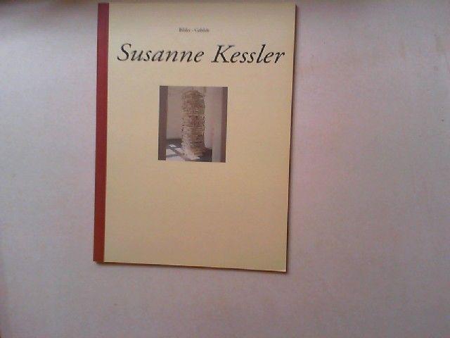 Kessler, Susanne, Ulrich (Hg.) Schäfer und Silke u.a Eikermann: Susanne Kessler - Bilder - Gebilde (Ausstellungskatalog).