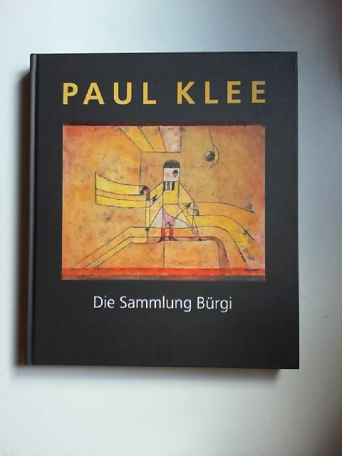 Klee, Paul (Ill.), Stefan Frey und Josef Helfenstein (Hrsg.): Paul Klee. Die Sammlung Bürgi.