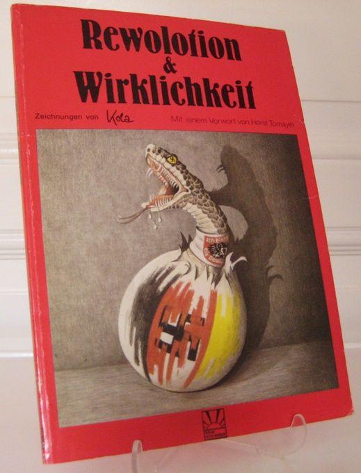 Kola: Rewolotion & Wirklichkeit. Zeichnungen von Kola. Mit einem Vorwort von Horst Tomayer. Mit einem Nachwort von Harald Mücke.