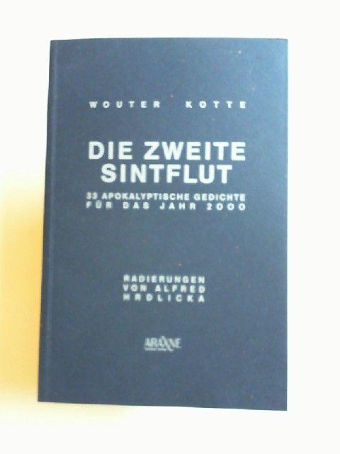 Kotte, Wouter und Alfred Hrdlicka (Ill.): Die zweite Sintflut. 33 apokalyptische Gedichte für das Jahr 2000. Mit 6 Radierungen von Alfred Hrdlicka.