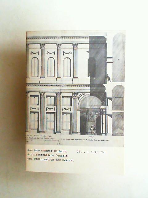 Kunsthalle zu Kiel und Schleswig-Holsteinischer Kunstverein (Hrsg.): Das Amsterdamer Rathaus. Architektonische Gestalt und Organisation des Dekors in 40 Kupfertafeln aus der zur Einweihung des Rathauses (1655) erschienenen Festschrift.
