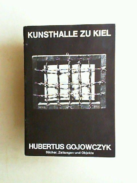 Kunsthalle zu Kiel und Schleswig-Holsteinischer Kunstverein (Hrsg.): Hubertus Gojowczyk. Bücher, Zeitungen und Objekte. 1968 - 1975. Austellung 24.7. - 27.8.1975.