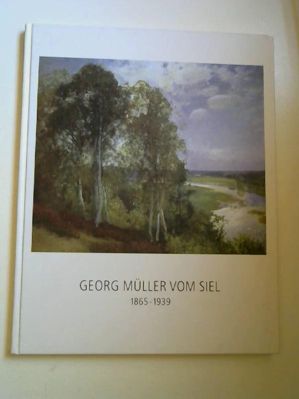 Müller vom Siel, Georg (Ill.): Georg Müller vom Siel : 1865 - 1939. [Kataloge des Landesmuseums für Kunst und Kulturgeschichte Oldenburg ; Bd. 12]
