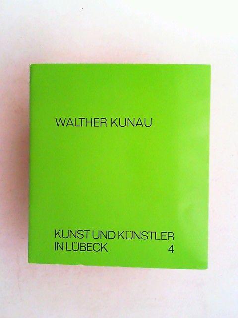 Museum für Kunst und Kulturgeschichte des Hansestadt Lübeck (Hg.): Walther Kunau. St.-Annen-Museum Lübeck. 24. April bis 30. Mai 1977. Kunst und Künstler in Lübeck 4