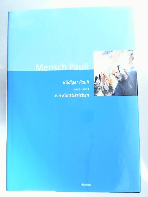 Pauli, Rüdiger (Ill.) und Kunstverein Flensburg (Hg.): Mensch Pauli. Rüdiger Pauli 1935 - 2001. Ein Künstlerleben. In Briefen, Geschichten, Erzählungen und Bildern. [Das Buch erscheint aus Anlass der Retrospektive Rüdiger Pauli (1935 - 2001), Museumsbe...