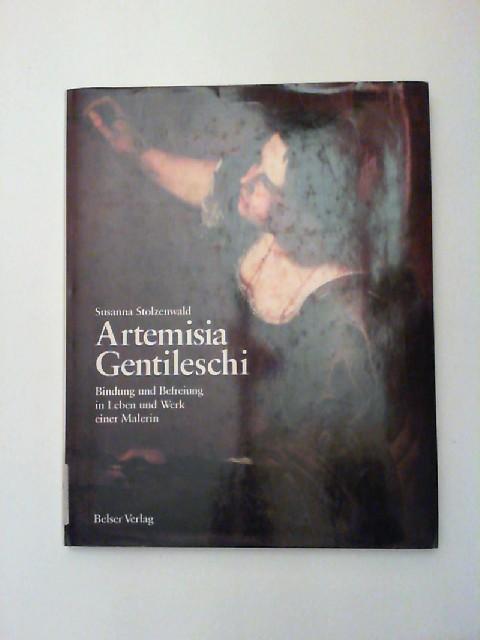 Stolzenwald, Susanna: Artemisia Gentileschi : Bindung und Befreiung in Leben und Werk einer Malerin.