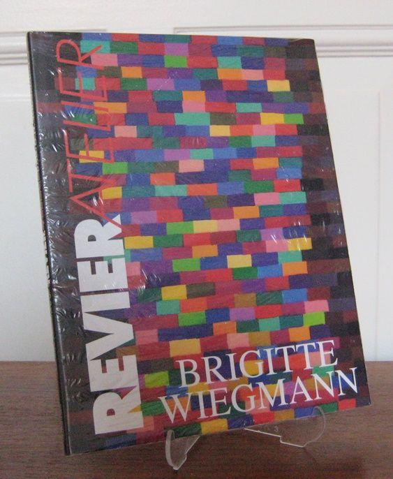 Wiegmann, Brigitte: Brigitte Wiegmann. Revier Atelier.