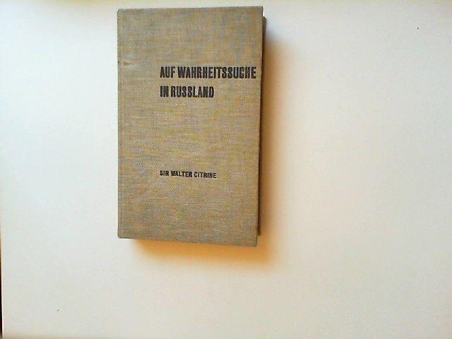 Citrine, Sir Walter: Auf Wahrheitssuche in Rußland. [Autorisierte Übersetzung aus dem Englischen]