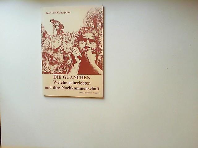 Concepión, José Luis: Die Guanchen: Welche ueberlebten und ihre Nachkommenschaft. [Geschichte der Kanarischen Inseln; Übersetzt von Christina Milner]