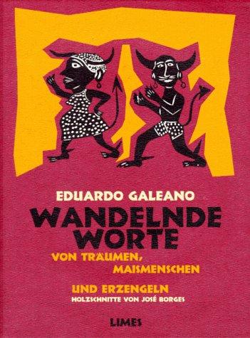 Galeano, Eduardo: Wandelnde Worte.Von Träumen, Maismenschen und Erzengeln. Aus dem uruguayischen Spanisch von Carina von Enzenberg. Holzschnitte von Jose Borges