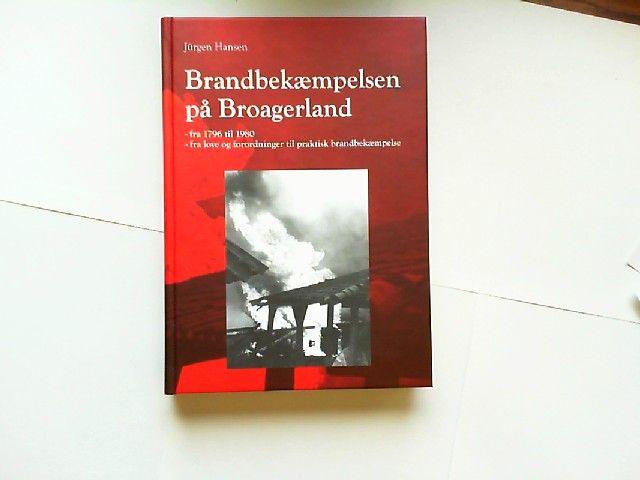 Hansen, Jürgen: Brandbekæmpelsen på Broagerland. Fra 1796 til 1980. Fra love og forordninger til praktisk brandbekæmpelse. [Brandbekaempelsen pa]