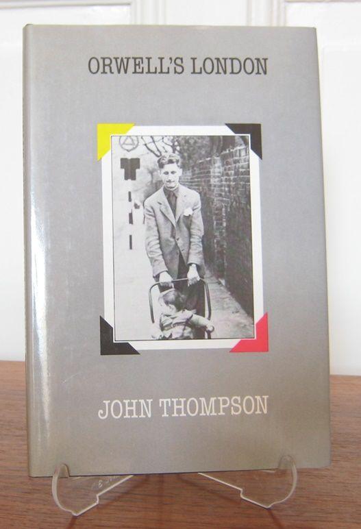 Thompson, John (Text) and Philippa Scoones (Fotografien): Orwell`s London.