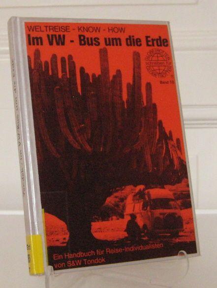 Tondok, Wil und Sigrid Tondok: Im VW-Bus um die Erde. Ein Handbuch in drei Teilen. Von Wil Tondok (Text) und Sigrid Tondok (Fotos und Zeichnungen). [Globetrotter schreiben für Globetrotter; Bd. 10].