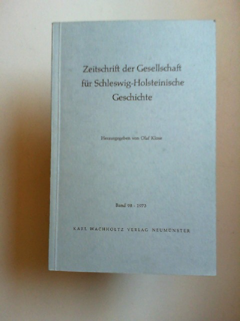 Klose, Olaf (Hg.): Zeitschrift der Gesellschaft für Schleswig-Holsteinische Geschichte. Band 98. 1973.
