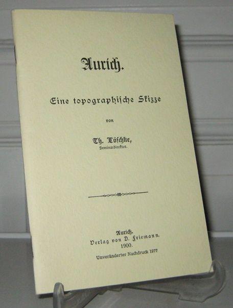 Löschke, Th.: Aurich. Eine topographische Skizze.