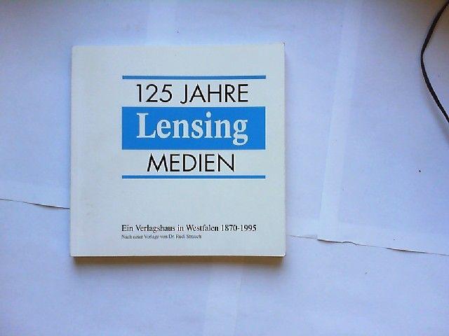 Strauch, Rudi, Harry Haffert und Wolfram Kiwit [Red.]: 125 Jahre Lensing Medien : ein Verlagshaus in Westfalen 1870 - 1995. nach einer Vorlage von Rudi Strauch.