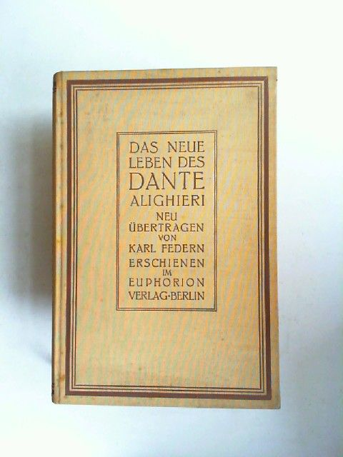 Dante und Karl Federn (Übers.): Das neue Leben des Dante Alighieri. Aus dem Italienischen neu übertragen von Karl Federn, gefolgt von einer Abhandlung über Beatrice und Erläuterungen.