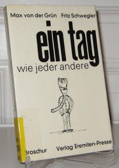 Grün, Max von der und Fritz Schwegler: Ein Tag wie jeder andere. [Broschur, Bd. 48].