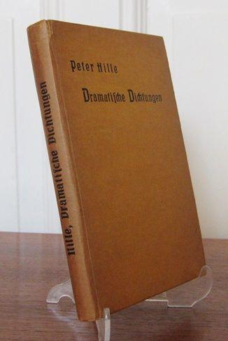Hille, Peter: Dramatische Dichtungen. [Gesammelte Werke von Peter Hille. Hrsg. von seinen Freunden. Dritter Band].