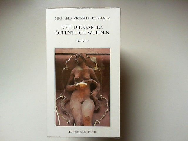 Hoepffner, Michaela Victoria: Seit die Gärten öffentlich wurden : Gedichte. Edition junge Poesie
