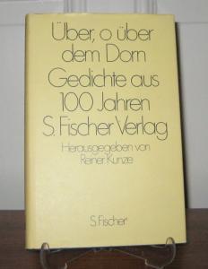 Kunze, Reiner (Hrsg.): Über, o über dem Dorn. Gedichte aus 100 Jahren S. Fischer-Verlag. (signiert). Hrsg. von Reiner Kunze