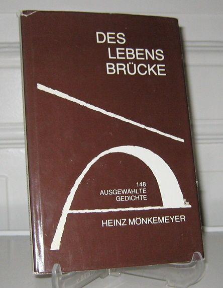 Mönkemeyer, Heinz: Des Lebens Brücke. (Signiertes Exemplar). 148 ausgewählte Gedichte. [Zweite Sammlung ausgewählter Gedichte].
