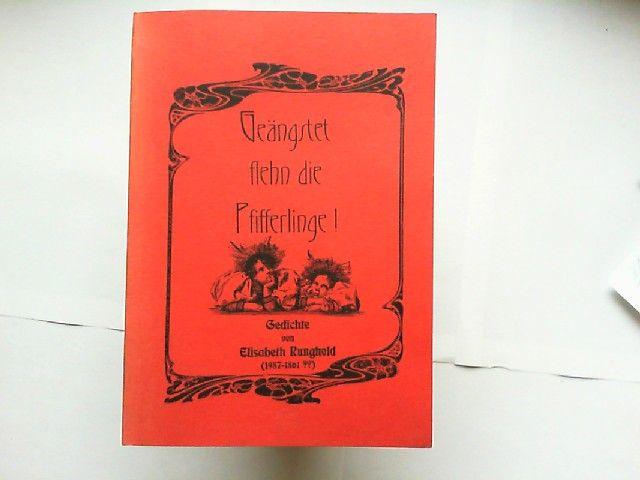 Runghold, Elisabeth: Geängstet flehn die Pfifferlinge! Gedichte von Elisabeth Runghold (1987-1861 ??)