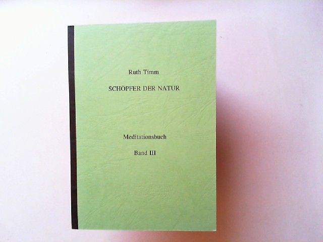 Timm, Ruth: Schöpfer der Natur. Meditationsbuch. Band 3