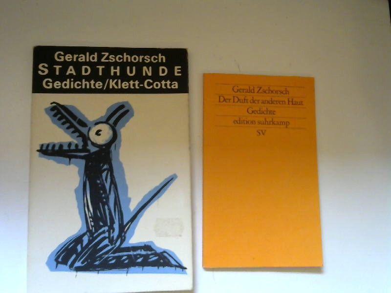 Zschorsch, Gerald: 2 Bücher zusammen - Gerald Zschorsch: 1) Stadthunde. Gedichte, 2) Der Duft der anderen Haut. Gedichte.