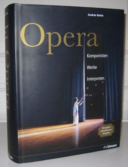 Batta, András (Hrsg.): Opera. Komponisten, Werke, Interpreten. Hrsg. von András Batta. Lektorat: Sigrid Neef. Aktualisierte Neuausgabe: Matthias Heilmann.