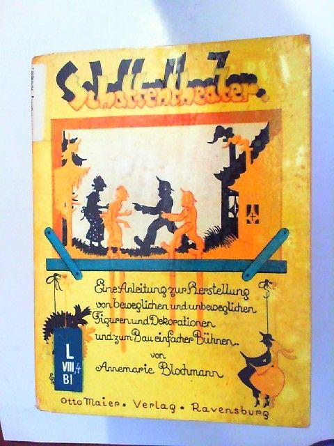Blochmann, Annemarie: Schattentheater. Eine Anleitung zur Herstellung von beweglichen und unbeweglichen Figuren und Dekorationen und zum Bau einfacher Bühnen.