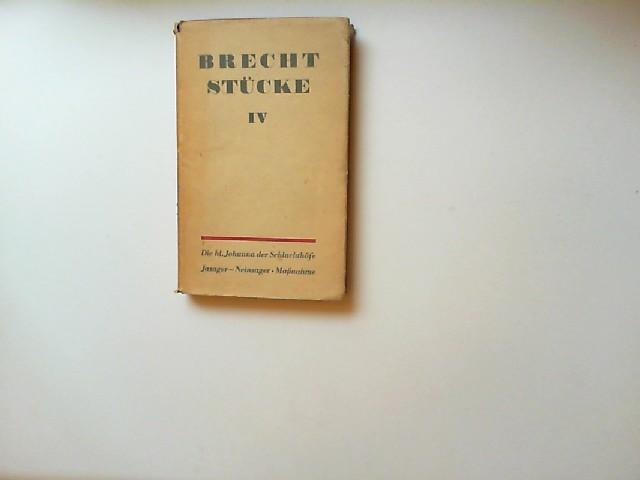 Brecht, Bertolt: Brecht Stücke Band IV: Die heilige Johanna der Schlachthöfe; Der Jasager und der Neinsager; Die Maßnahme.