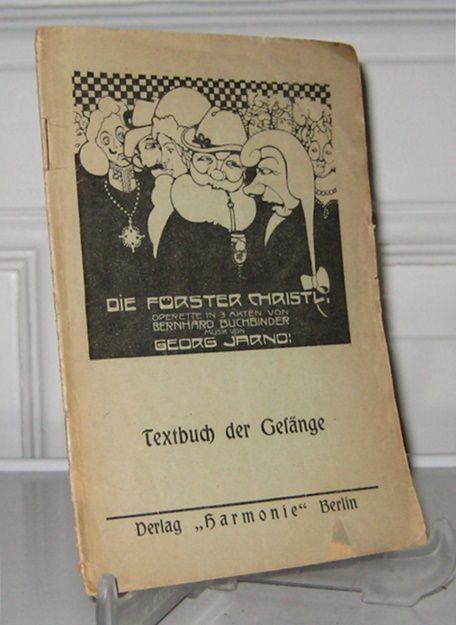 Buchbinder, Bernhard: Die Förster Christl. Textbuch der Gesänge. Operette in 3 Akten von Bernhard Buchbinder. Musik von Georg Jarno.