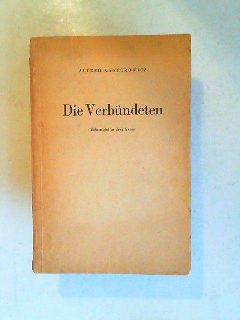 Kantorowicz, Alfred: Die Verbündeten. Schauspiel in drei Akten.
