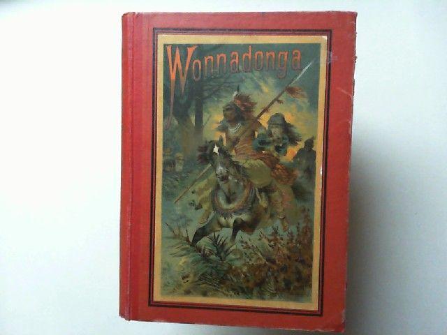 Fehleisen, Egmont: Wonnadonga, der Schrecken der Apachen. Eine Indianergeschichte für die Jugend bearbeitet von Egmont Fehleisen. Mit Farbdruck-Illustrationen.