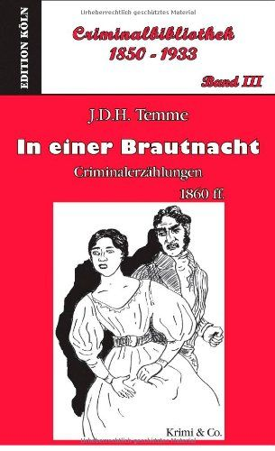 Temme, Jodocus Dedatus Hubertus: In einer Brautnacht. Criminalerzählungen (1860 ff). [Jodocus Donatus Hubertus Temme, Criminalbibliothek 1850 - 1933; Band 3]