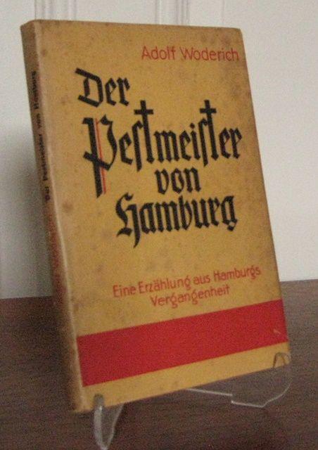 Woderich, Adolf: Der Pestmeister von Hamburg. Die unsichtbare Gilde. Eine historische Erzählung. Eine Erzählung aus Hamburgs Vergangenheit.