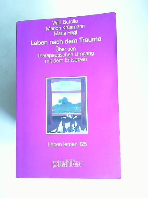 Butollo, Willi, Marion Krüsmann und Maria Hagl: Leben nach dem Trauma. Über den [psycho]therapeutischen Umgang mit dem Entsetzen. [Leben lernen 125]