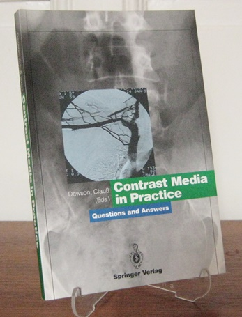 Dawson, P. and W. Clauß (ed.): Contrast Media in Practice. Questions and Answers. With 42 Figures and 18 Tables.