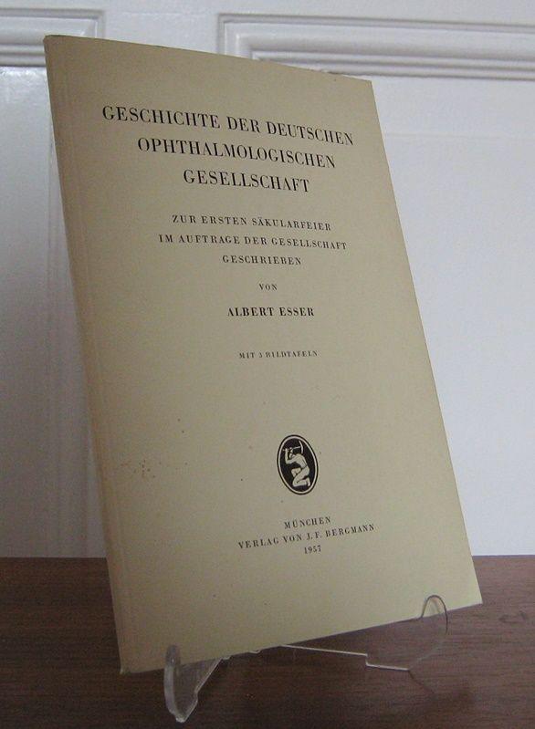 Esser, Albert: Geschichte der deutschen Ophthalmologischen Gesellschaft. Zur ersten Säkularfeier im Auftrage der Gesellschaft geschrieben von Albert Esser.