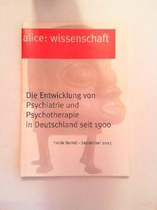 Geißler-Piltz, Brigitte [Hrsg.] und Andreas Brüning [Red.]: alice: Wissenschaft 1/2004. Die Entwicklung von Psychiatrie und Psychotherapie in Deutschland seit 1990. Heide Berndt - September 2003.