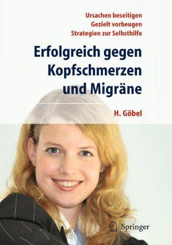 Göbel, Hartmut: Erfolgreich gegen Kopfschmerzen und Migräne. Ursachen beseitigen, gezielt vorbeugen, Strategien zur Selbsthilfe.