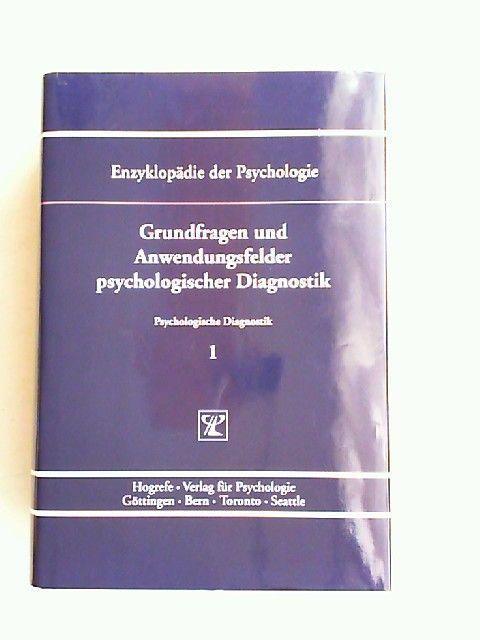 Hornke, Lutz F. (Hrsg.), Manfred Amelang (Hrsg.) und Martin Kersting (Hrsg.): Grundfragen und Anwendungsfelder psychologischer Diagnostik. [Enzyklopädie der Psychologie. Themenbereich B: Methodologie und Methoden. Serie II: Psychologische Diagnostik. B...