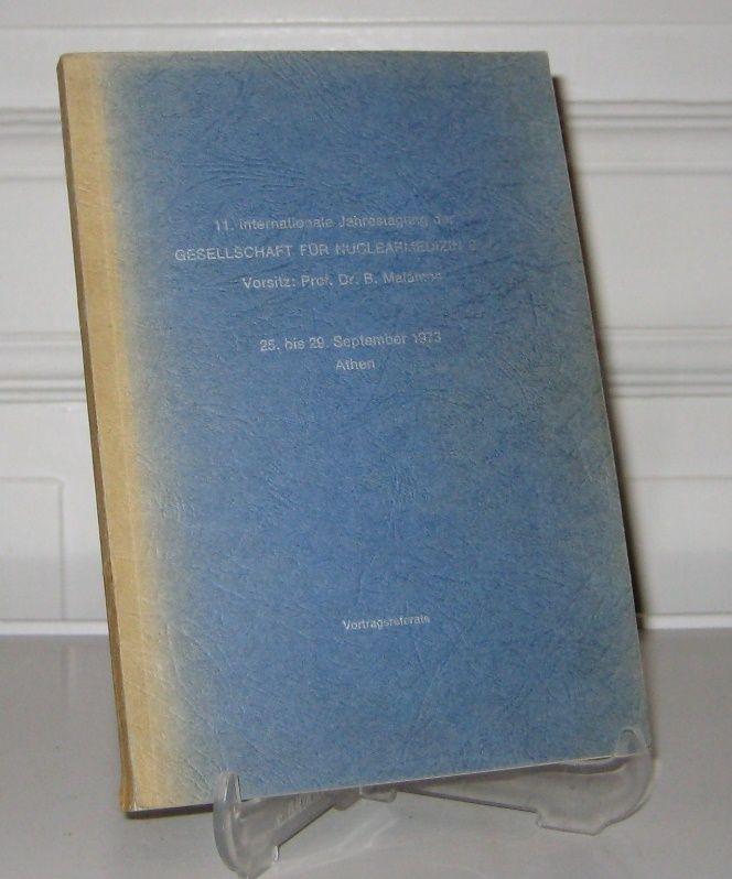Malamos, B. (Vorsitz): 11. Internationale Jahrestagung der Gesellschaft für Nuclearmedizin e.V. Vorsitz: Prof. Dr. B. Malamos. 25. - 29. September 1973, Athen. Vortragsreferate.