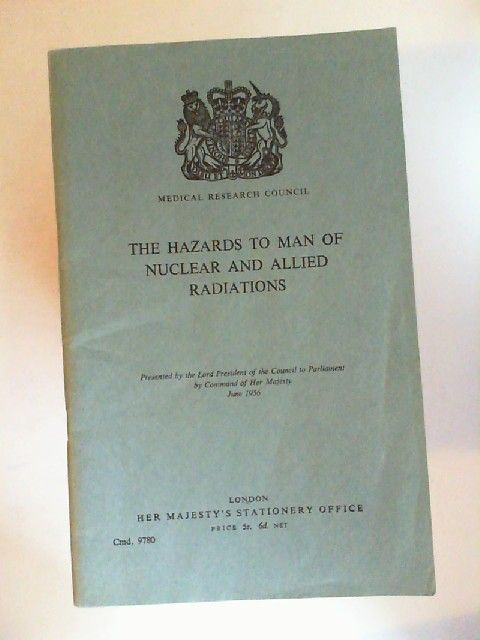 Medical Research Council: The hazards to man of nuclear and allied radiations. Presented by the Lord President of the Council to Parliament by Command of Her Majesty June 1956.