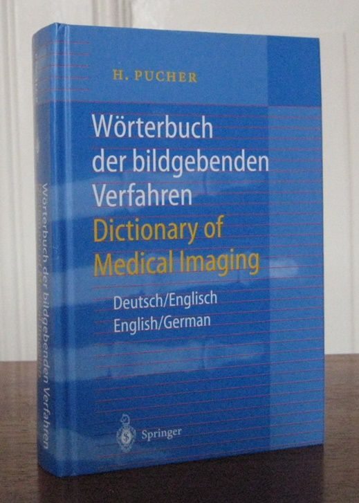 Pucher, Hans: Wörterbuch der bildgebenden Verfahren. Dictionary of Medical Imaging. Deutsch-Englisch. English-German.