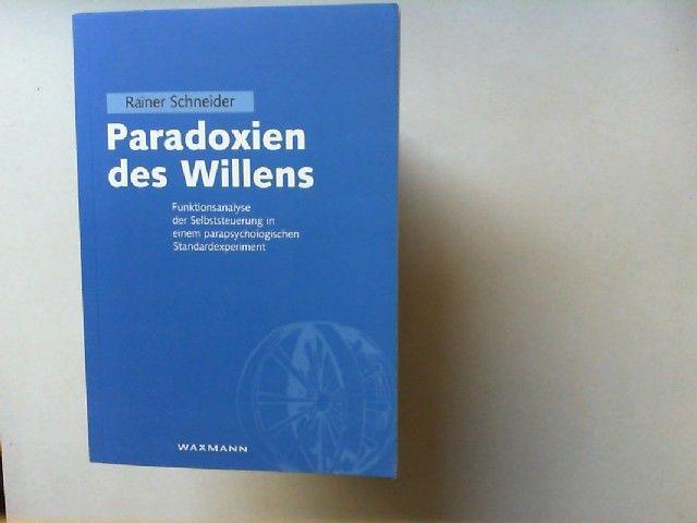 Schneider, Rainer: Paradoxien des Willens : Funktionsanalyse der Selbststeuerung in einem parapsychologischen Standardexperiment. Internationale Hochschulschriften ; Bd. 388