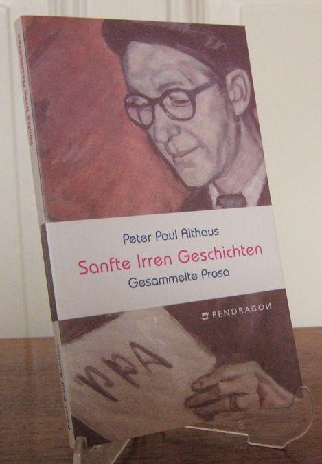 Althaus, Peter Paul: Sanfte-Irren-Geschichten. Gesammelte Prosa. Hrsg. und mit einem Vorwort versehen von Hans Althaus.
