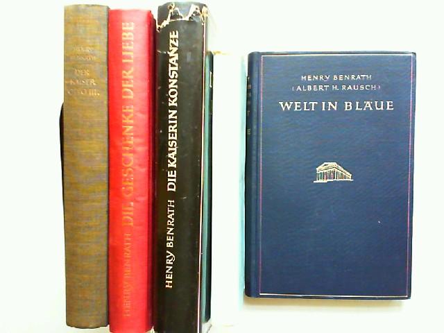 Benrath, Henry (Albert H.Rausch): Henry Benrath - fünf Bände zusammen: Der Kaiser Otto III.; Welt in Bläue; Die Geschenke der Liebe; Paris; Die Kaiserin Konstanze
