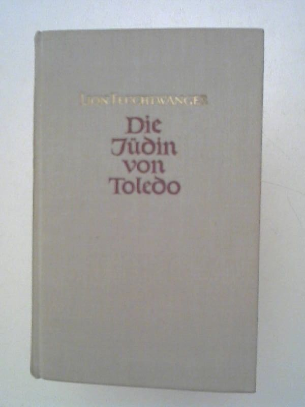Feuchtwanger, Lion: Die Jüdin von Toledo. Roman.
